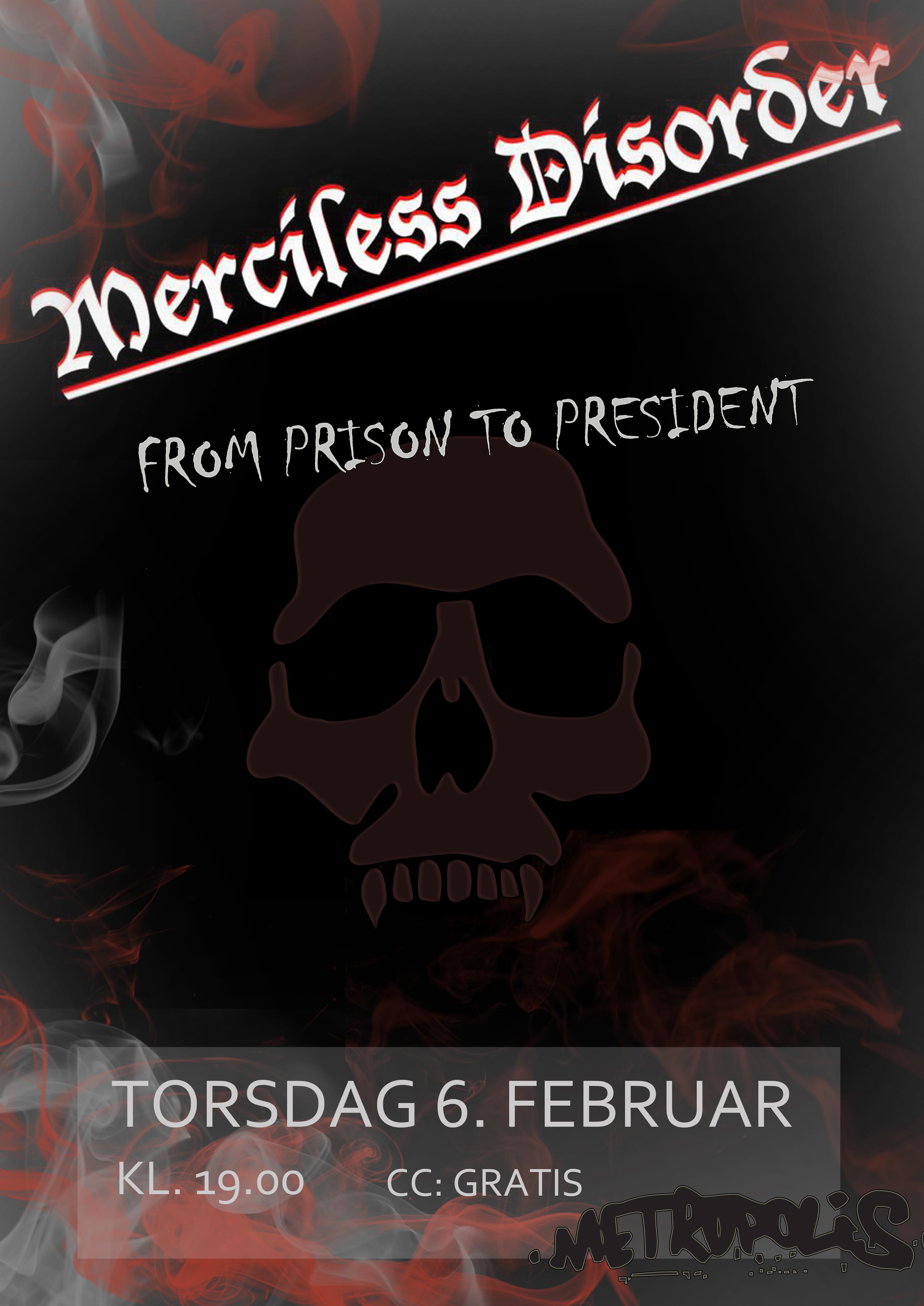 Konsert torsdag 6. februar med Merciless Disorder og From Prison to President, konsertstart kl. 19.00, GRATIS